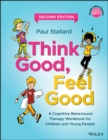 Image for Think good, feel good  : a cognitive behavioural therapy workbook for children and young people