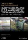 Image for Guide to good practice in the management of time in major projects  : dynamic time modelling
