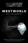 Image for Westworld and philosophy: if you go looking for the truth, get the whole thing