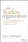 Image for The fearless organization  : creating psychological safety in the workplace for learning, innovation, and growth
