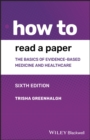 Image for How to read a paper  : the basics of evidence-based medicine and healthcare