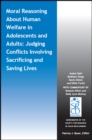 Image for Moral Reasoning About Human Welfare in Adolescents and Adults : Judging Conflicts Involving Sacrificing and Saving Lives