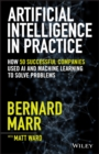 Image for Artificial intelligence in practice  : how 50 successful companies used artificial intelligence to solve problems