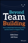 Image for Beyond Team Building : How to Build High Performing Teams and the Culture to Support Them