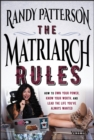 Image for The Matriarch Rules : How to Own Your Power, Know Your Worth, and Lead the Life You've Always Wanted