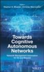 Image for Towards Cognitive Autonomous Networks: Network Management Automation for 5G and Beyond