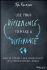 Image for Use Your Difference to Make a Difference : How to Connect and Communicate in a Cross-Cultural World