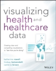 """Image for Visualizing health and healthcare data  : creating clear and compelling visualizations to """"see how you're doing"""""""
