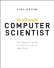 Image for The self-taught computer scientist  : the beginner's guide to data structures & algorithms