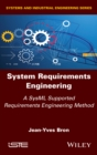 Image for System Requirements Engineering: A SysML Supported Requirements Engineering Method