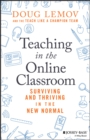 Image for Teaching in the online classroom  : surviving and thriving in the new normal