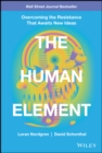 Image for The human element  : overcoming the resistance that awaits new ideas