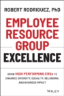 Image for Employee Resource Group Excellence : Grow High Performing ERGs to Enhance Diversity, Equality, Belonging, and Business Impact