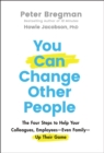 Image for You can change other people  : the four steps to help your colleagues, employees - even family - up their game