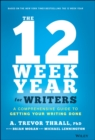 Image for The 12 week year for writers  : a comprehensive guide to getting your writing done