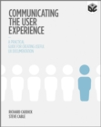 Image for Communicating the user experience: a practical guide for creating useful UX documentation