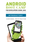 Image for Android Boot Camp for Developers using Java, Introductory : A Beginner's Guide to Creating Your First Android Apps