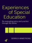 Image for Experiences of special education: re-evaluating policy and practice through life stories