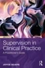Image for Supervision in clinical practice: a practitioner's guide