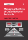 Image for Managing the Risks of Organizational Accidents