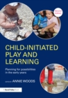 Image for Child-initiated play and learning: planning for possibilities in the early years