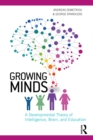 Image for Growing minds: a developmental theory of intelligence, brain, and education