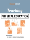 Image for Teaching physical education: a handbook for primary & secondary school teachers