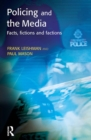 Image for Policing and the media: facts, fictions and factions