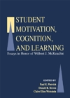 Image for Student motivation, cognition, and learning: essays in honor of Wilbert J. McKeachie