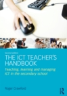 Image for The ICT teacher's handbook: teaching, learning and managing in the secondary school