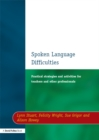 Image for Spoken language difficulties: practical strategies and activities for teachers and other professionals