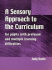 Image for A Sensory Approach to the Curriculum: For Pupils with Profound and Multiple Learning Difficulties