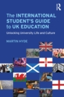 Image for The international student's guide to UK education: unlocking university life and culture