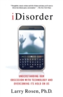 Image for iDisorder  : understanding our obsession with technology and overcoming its hold on us