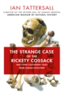 Image for The strange case of the rickety cossack and other cautionary tales from human evolution