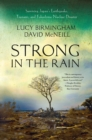 Image for Strong in the rain  : surviving Japan's earthquake, tsunami, and Fukushima nuclear disaster