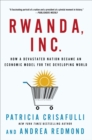 Image for Rwanda, Inc  : how a devastated nation became an economic model for the developing world