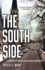 Image for The South Side  : a portrait of Chicago and American segregation