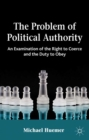 Image for The problem of political authority: an examination of the right to coerce and the duty to obey