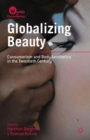 Image for Globalizing beauty  : consumerism and body aesthetics in the twentieth century