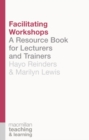 Image for Facilitating workshops  : a resource book for lecturers and trainers
