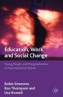 Image for Education, work and social change  : young people and marginalization in post-industrial Britain