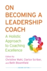 Image for On becoming a leadership coach: a holistic approach to coaching excellence