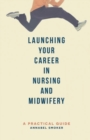 Image for Launching your career in nursing and midwifery  : a practical guide