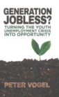 Image for Generation jobless?  : turning the youth unemployment crisis into opportunity