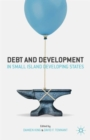 Image for Debt and development in small island developing states  : the past, present, and prospects for the future