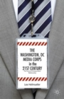 Image for The Washington, DC media corps in the 21st century  : the source-correspondent relationship