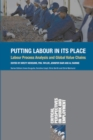 Image for Putting Labour in its Place: Labour Process Analysis and Global Value Chains