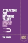 Image for Attracting and retaining talent  : becoming an employer of choice