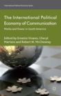 Image for The international political economy of communication  : media and power in South America